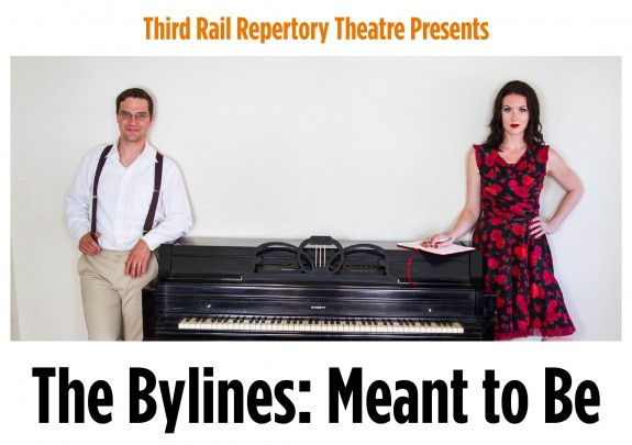 Third Rail Repertory Theatre Presents The Bylines: Meant to Be